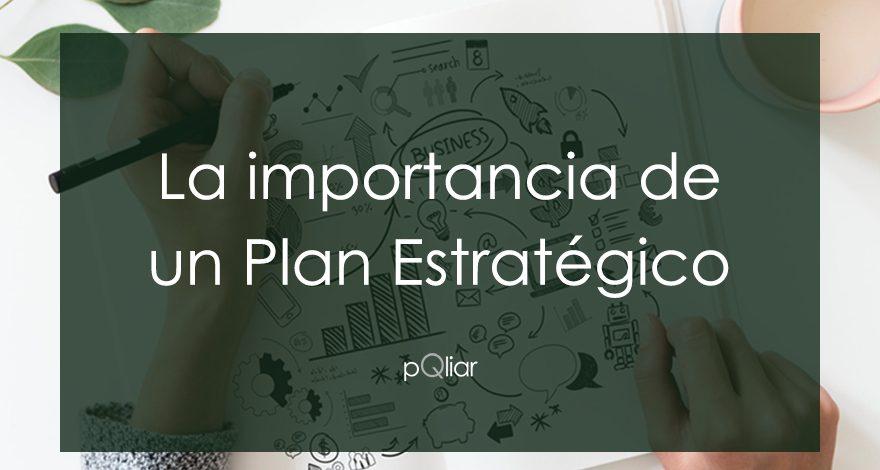La importancia de un Plan Estratégico